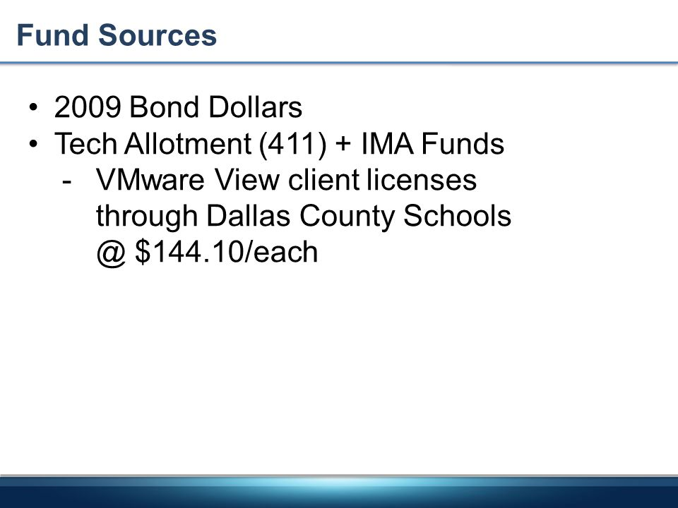 Fund Sources 2009 Bond Dollars Tech Allotment (411) + IMA Funds -VMware View client licenses through Dallas County Schools @ $144.10/each