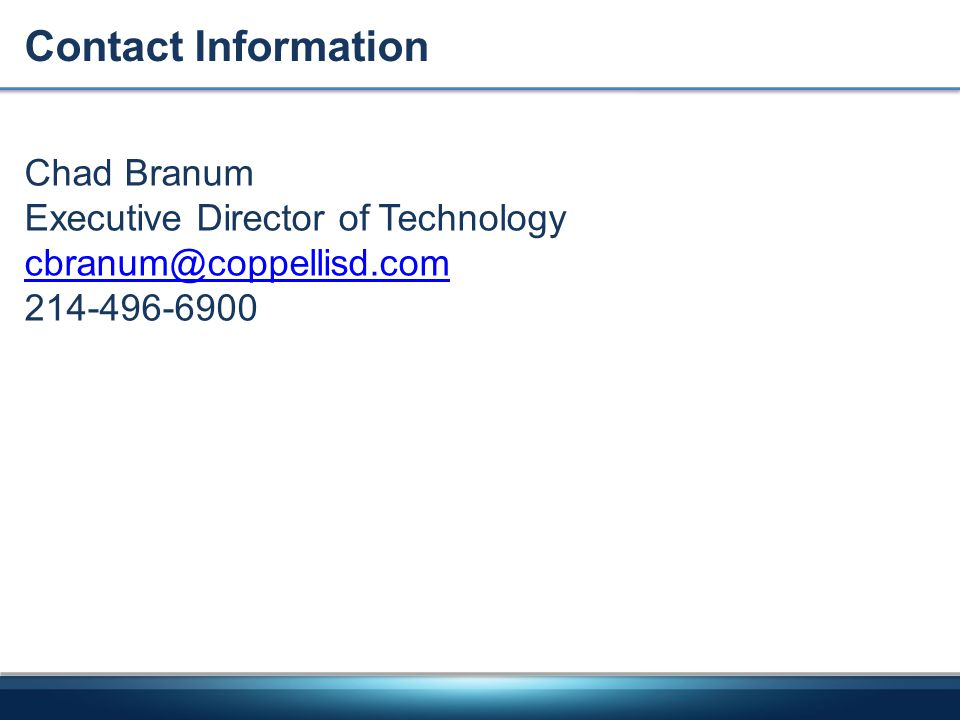 Contact Information Chad Branum Executive Director of Technology cbranum@coppellisd.com 214-496-6900