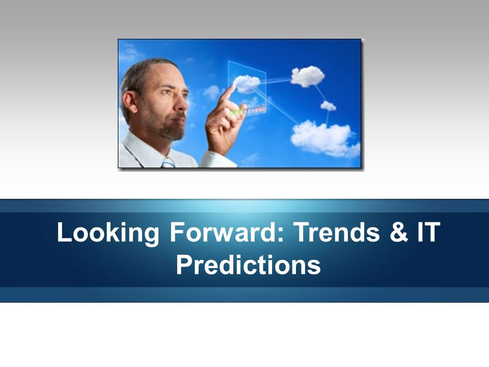 Looking Forward: Trends & IT Predictions 9