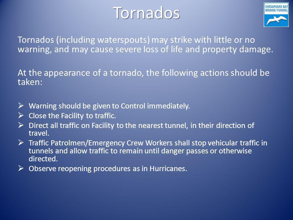Tornados Tornados (including waterspouts) may strike with little or no warning, and may cause severe loss of life and property damage.