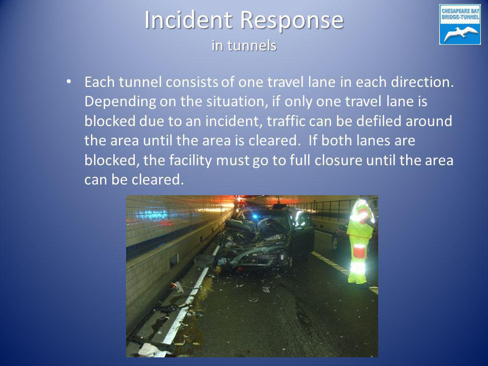 Incident Response in tunnels Each tunnel consists of one travel lane in each direction. Depending on the situation, if only one travel lane is blocked