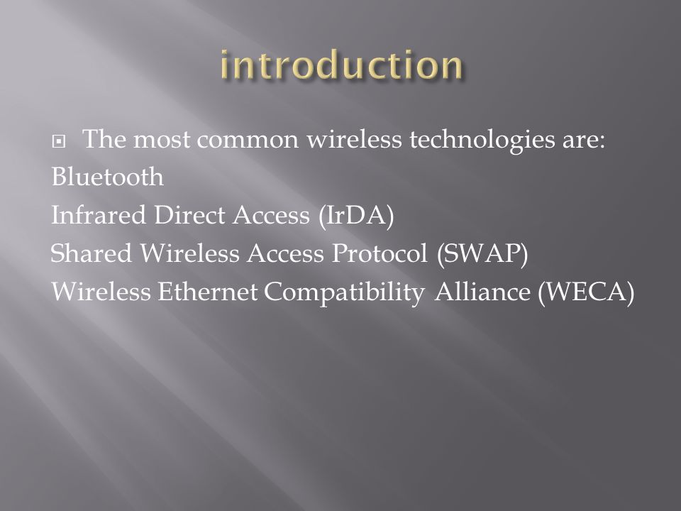 Bluetooth Infrared Direct Access (IrDA) Shared Wireless Access Protocol (SWAP) Wireless Ethernet Compatibility Alliance (WECA)