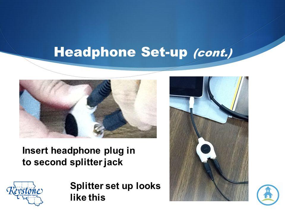 Headphone Set-up (cont.) Insert headphone plug in to second splitter jack Splitter set up looks like this