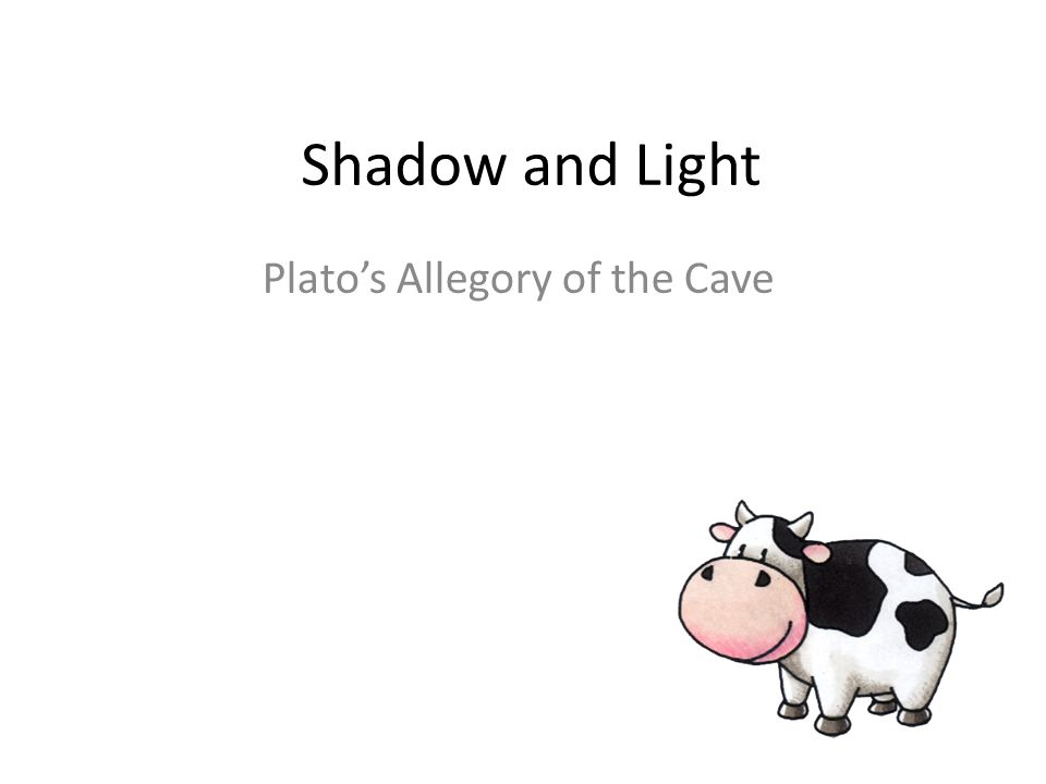 Shadow and Light Platos Allegory of the Cave