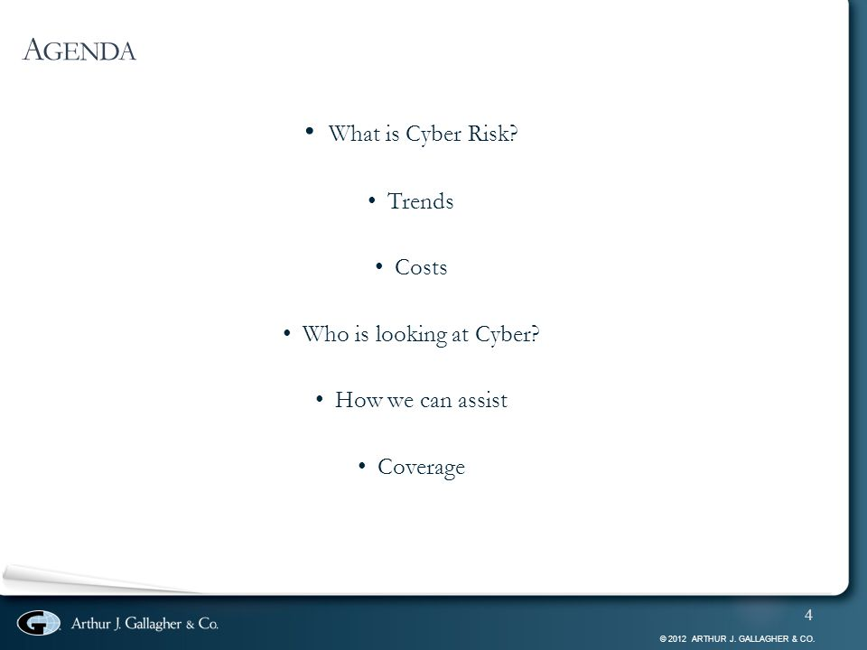 © 2012 ARTHUR J. GALLAGHER & CO. 4 What is Cyber Risk.