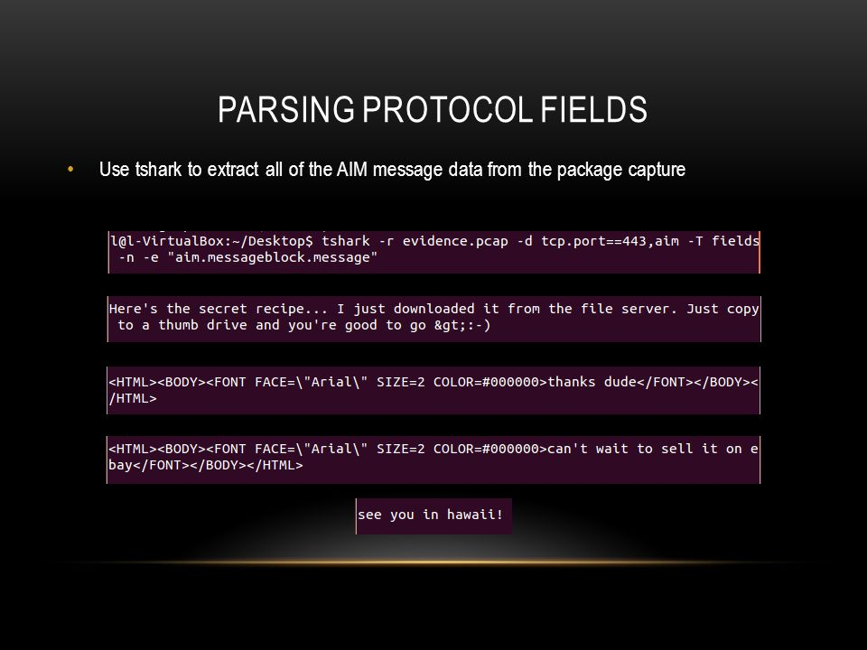 PARSING PROTOCOL FIELDS Use tshark to extract all of the AIM message data from the package capture