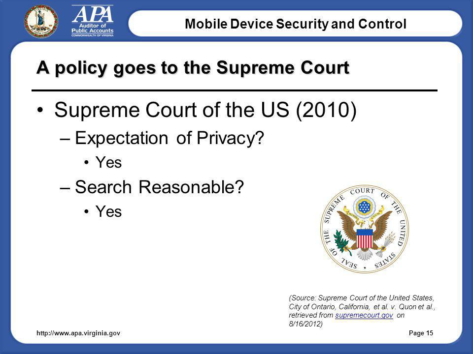 Mobile Device Security and Control A policy goes to the Supreme Court Supreme Court of the US (2010) –Expectation of Privacy.