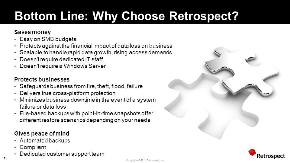 Copyright ® 2012 Retrospect, Inc. Bottom Line: Why Choose Retrospect.