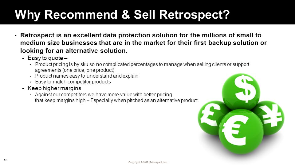 Copyright ® 2012 Retrospect, Inc. Why Recommend & Sell Retrospect.