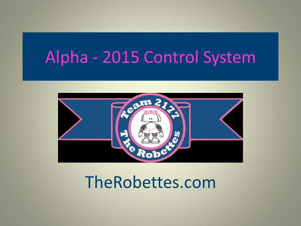 Alpha Test Porject The Robettes spent the fall season setting up and trying out the new components and features of the 2015 Control System.