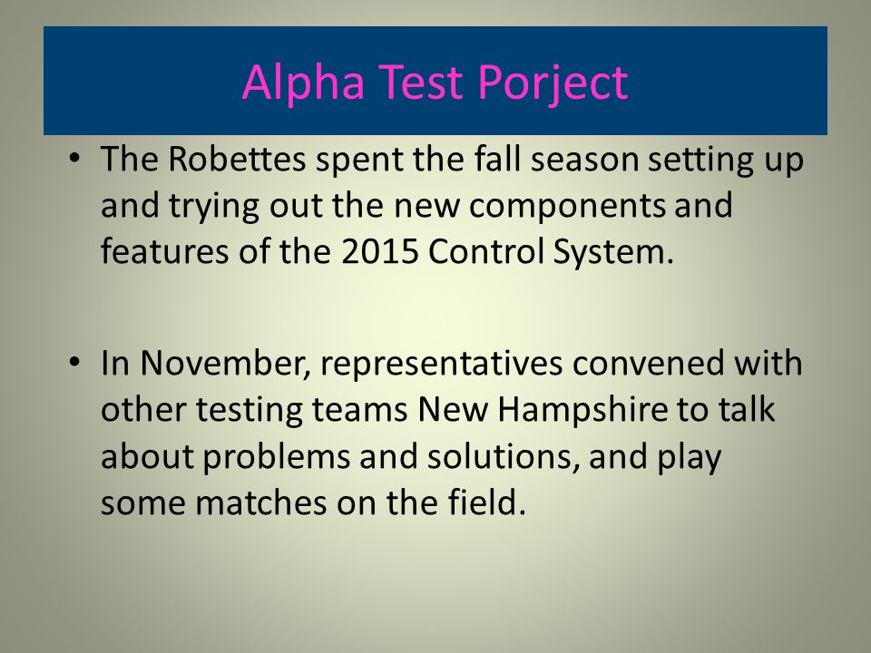 Alpha Test Porject The Robettes spent the fall season setting up and trying out the new components and features of the 2015 Control System. In Novembe