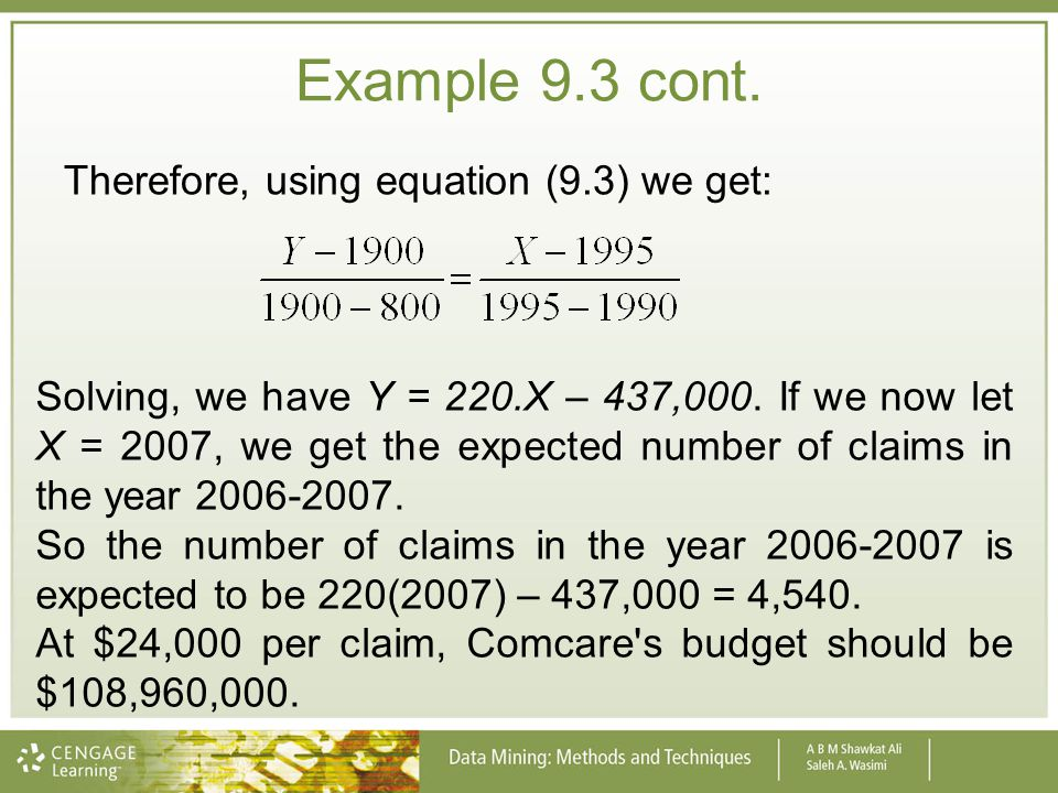 Therefore, using equation (9.3) we get: Solving, we have Y = 220.X – 437,000. If we now let X = 2007, we get the expected number of claims in the year