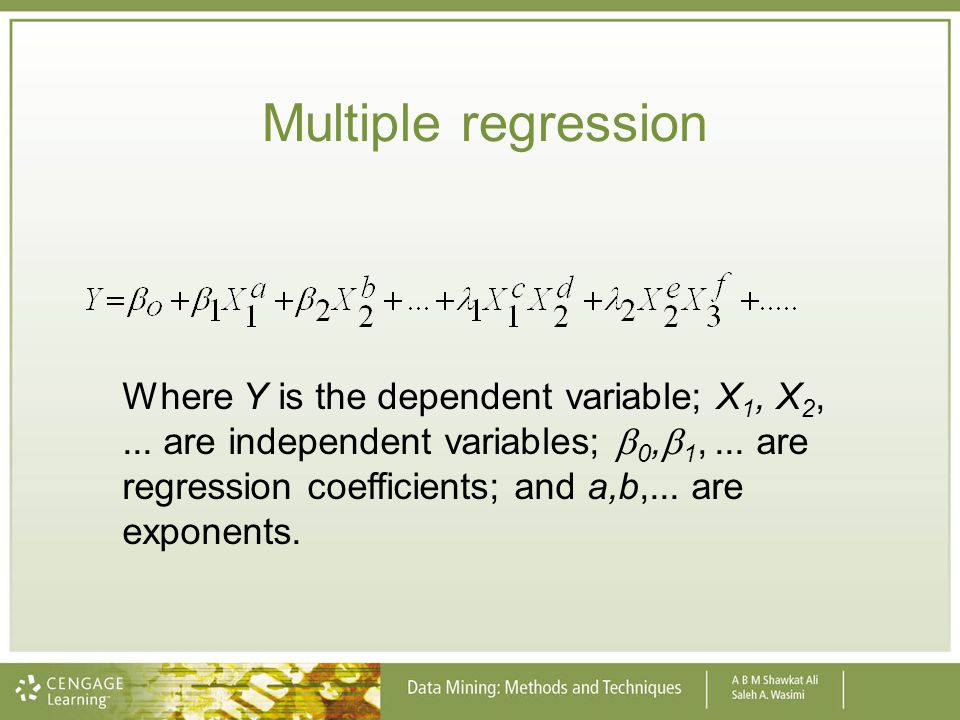 Multiple regression Where Y is the dependent variable; X 1, X 2,... are independent variables; 0, 1,... are regression coefficients; and a,b,... are e
