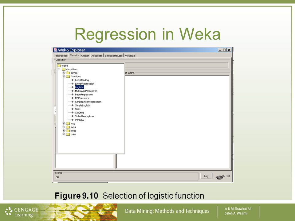 Regression in Weka Figure 9.10 Selection of logistic function