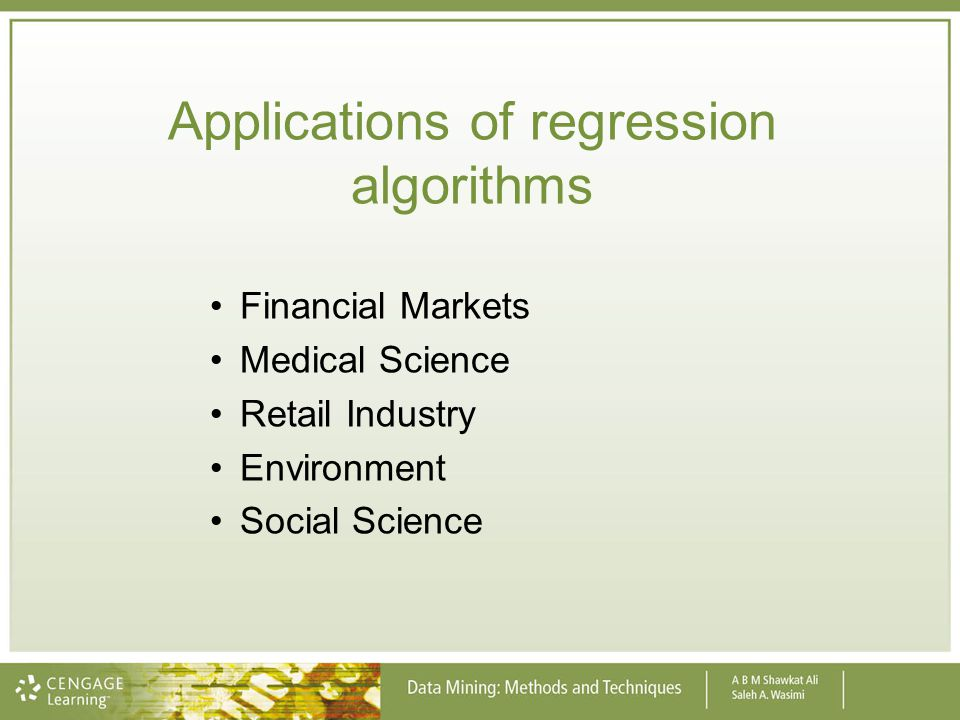 Applications of regression algorithms Financial Markets Medical Science Retail Industry Environment Social Science