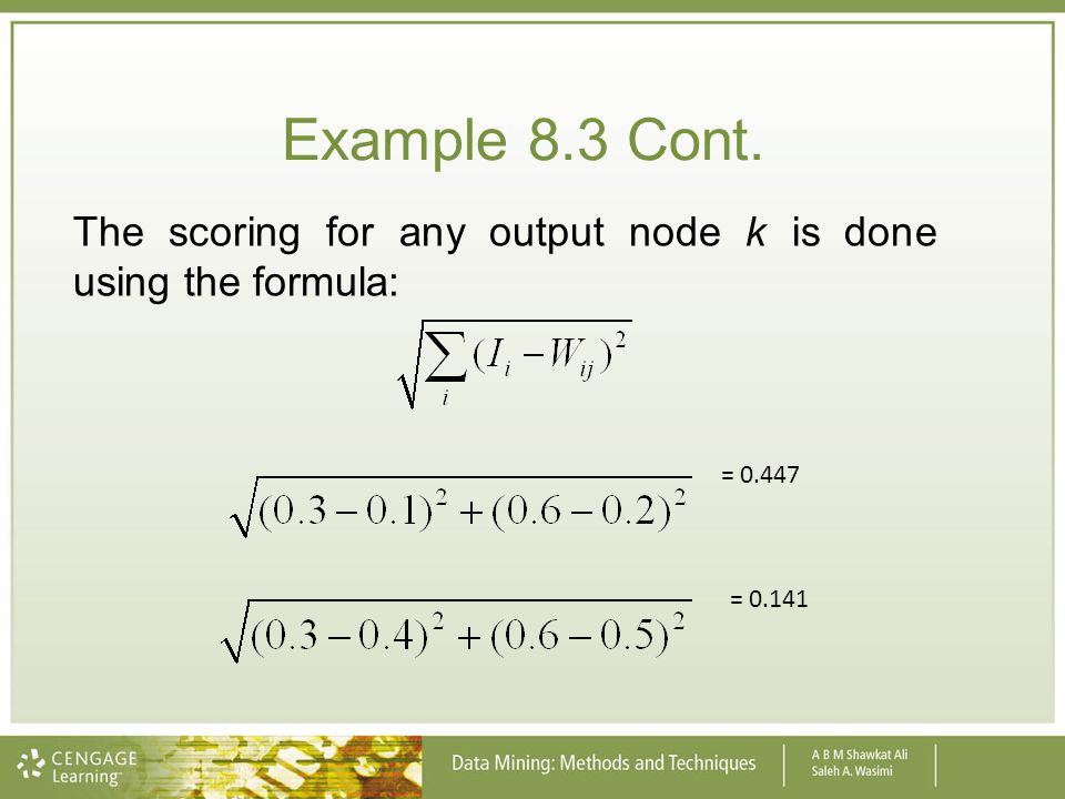 Example 8.3 Cont. = 0.447 = 0.141 The scoring for any output node k is done using the formula: