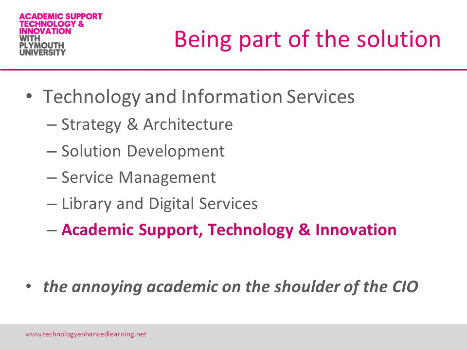 23 www.technologyenhancedlearning.net Being part of the solution Technology and Information Services – Strategy & Architecture – Solution Development