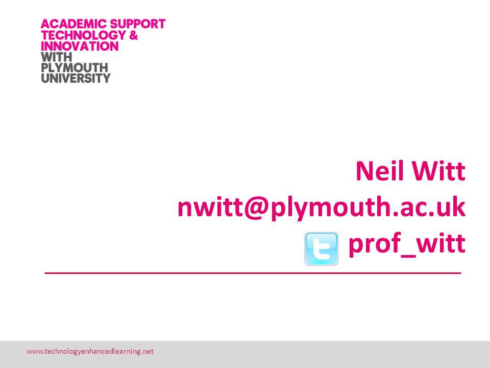 33 www.technologyenhancedlearning.net Neil Witt nwitt@plymouth.ac.uk prof_witt