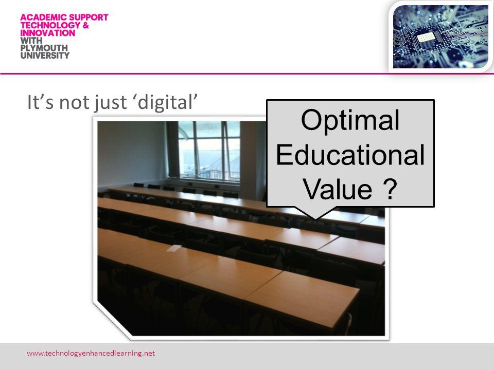 Its not just digital 4 www.technologyenhancedlearning.net Optimal Educational Value ?