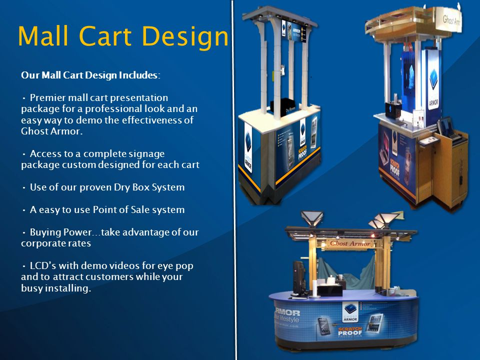 Our Mall Cart Design Includes: Premier mall cart presentation package for a professional look and an easy way to demo the effectiveness of Ghost Armor