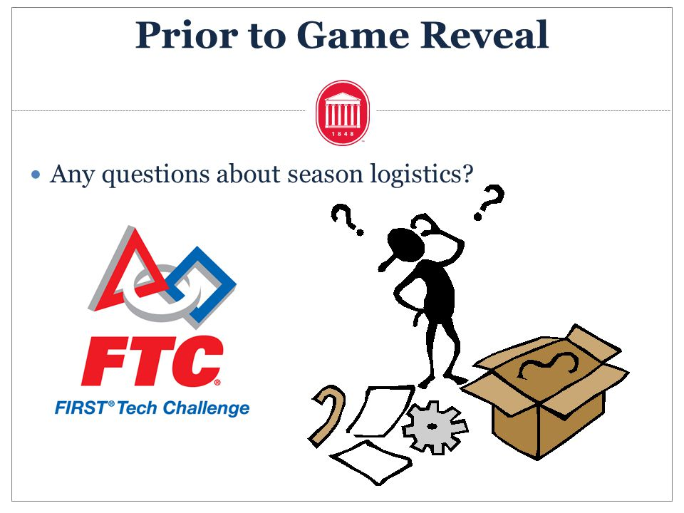 Any questions about season logistics? Prior to Game Reveal