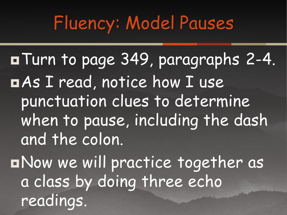 Turn to page 349, paragraphs 2-4. As I read, notice how I use punctuation clues to determine when to pause, including the dash and the colon. Now we w