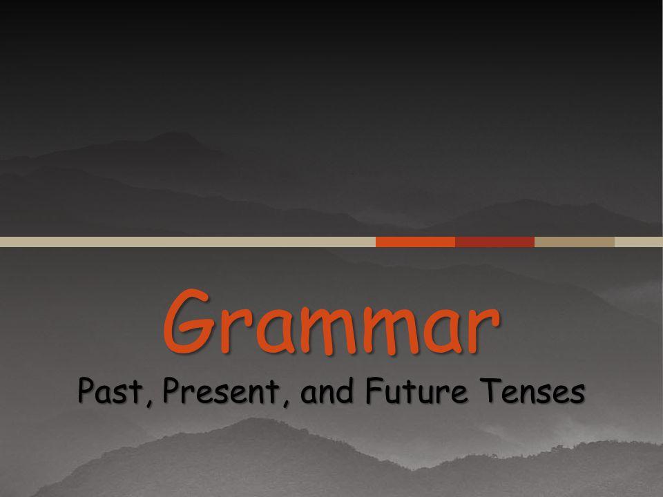 Grammar Past, Present, and Future Tenses