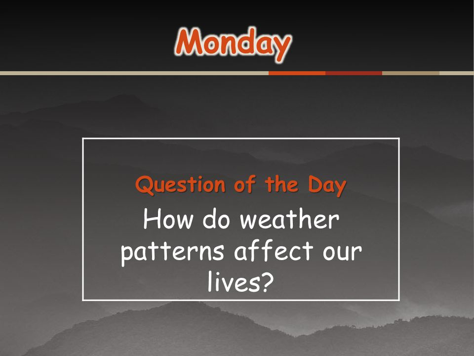 Question of the Day How do weather patterns affect our lives?