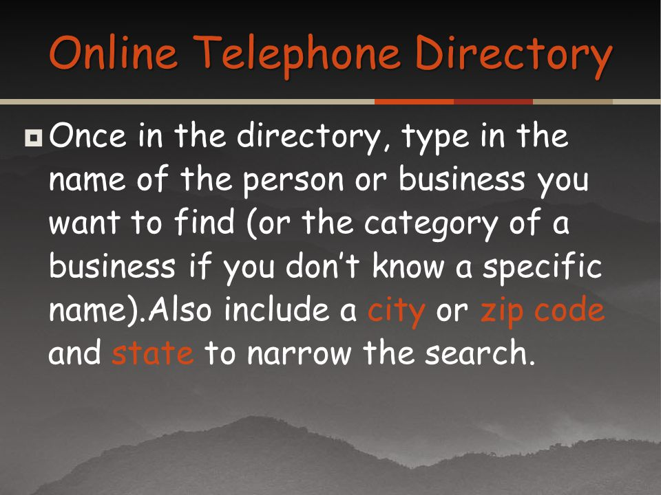 Once in the directory, type in the name of the person or business you want to find (or the category of a business if you dont know a specific name).Al