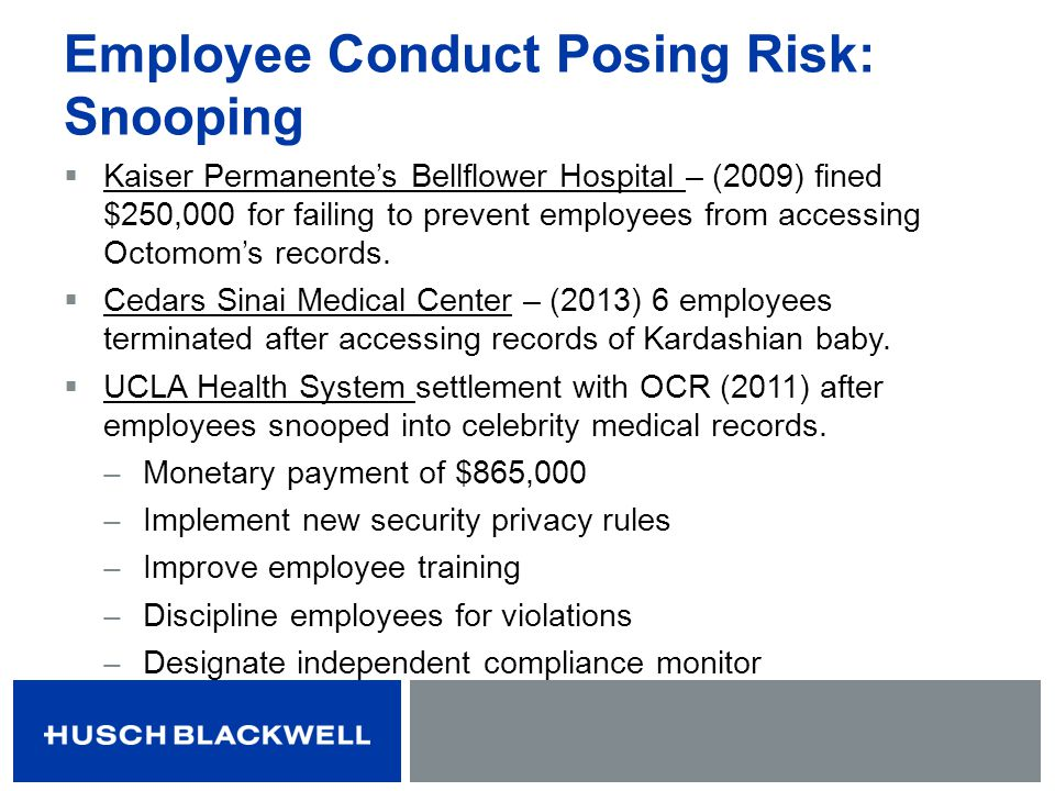 Employee Conduct Posing Risk: Snooping Kaiser Permanentes Bellflower Hospital – (2009) fined $250,000 for failing to prevent employees from accessing