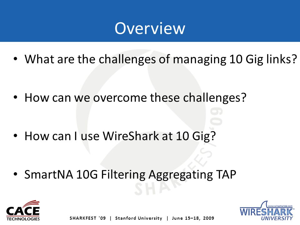 SHARKFEST '09 | Stanford University | June 15–18, 2009 Overview What are the challenges of managing 10 Gig links? How can we overcome these challenges
