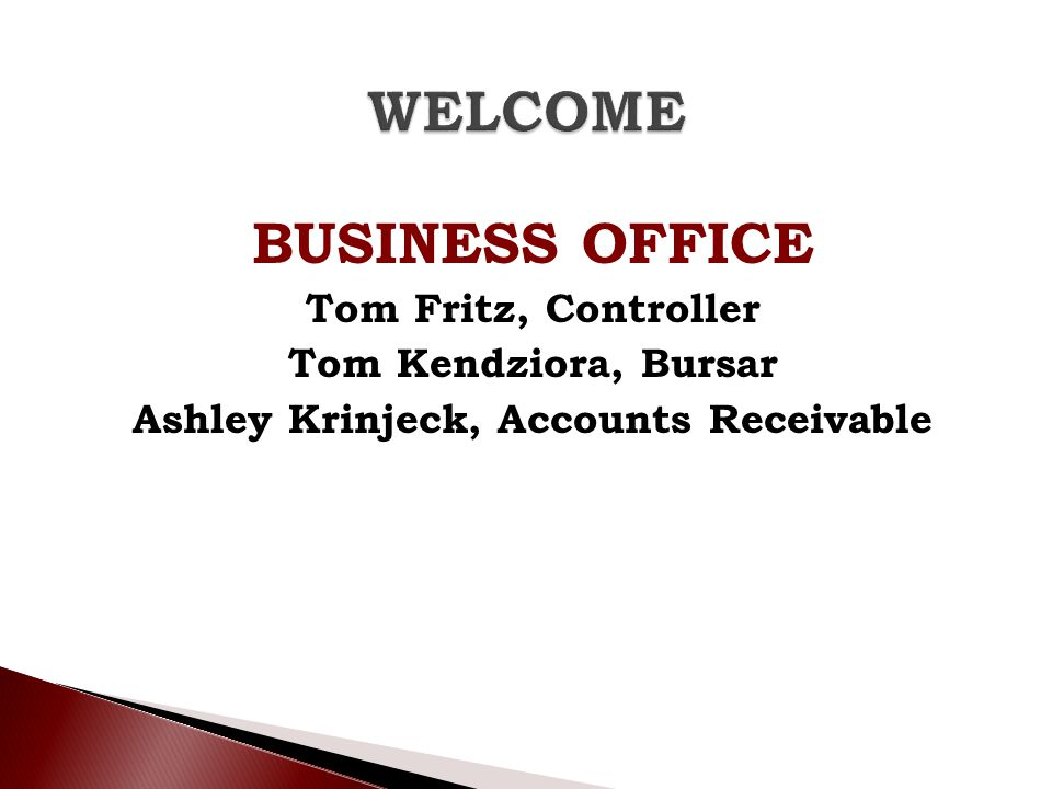 BUSINESS OFFICE Tom Fritz, Controller Tom Kendziora, Bursar Ashley Krinjeck, Accounts Receivable