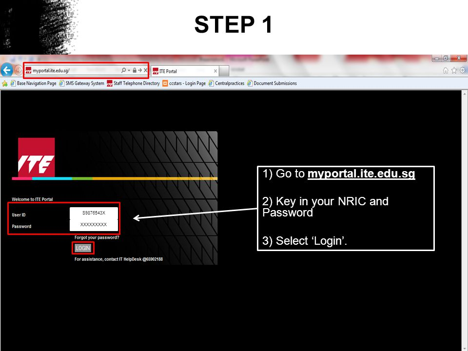 STEP 1 S9876543X XXXXXXXXX 1) Go to myportal.ite.edu.sg 2) Key in your NRIC and Password 3) Select Login.