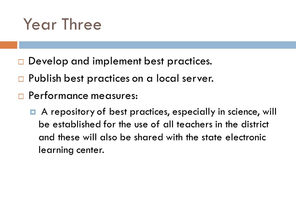 Year Three Develop and implement best practices. Publish best practices on a local server.