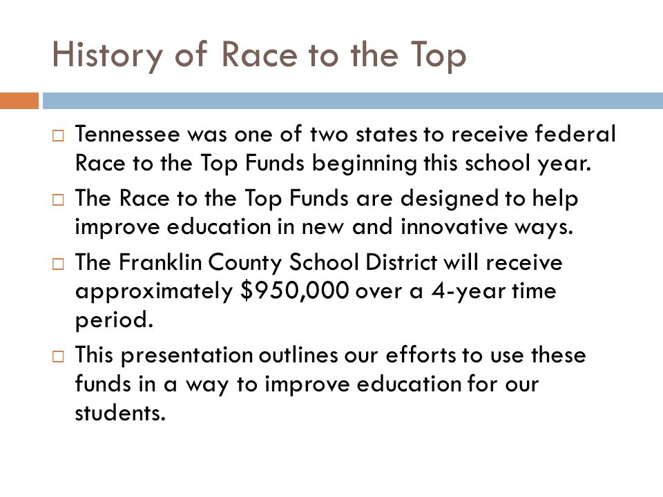 History of Race to the Top Tennessee was one of two states to receive federal Race to the Top Funds beginning this school year.