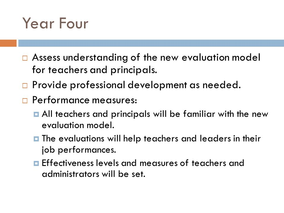 Year Four Assess understanding of the new evaluation model for teachers and principals.