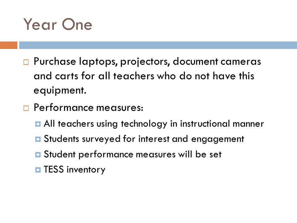Year One Purchase laptops, projectors, document cameras and carts for all teachers who do not have this equipment.