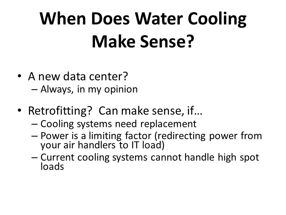 When Does Water Cooling Make Sense.A new data center.