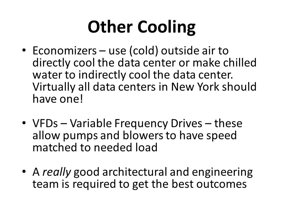 Other Cooling Economizers – use (cold) outside air to directly cool the data center or make chilled water to indirectly cool the data center.