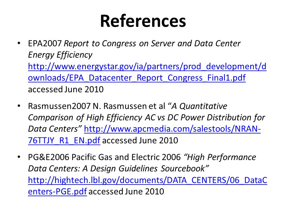 References EPA2007 Report to Congress on Server and Data Center Energy Efficiency http://www.energystar.gov/ia/partners/prod_development/d ownloads/EP
