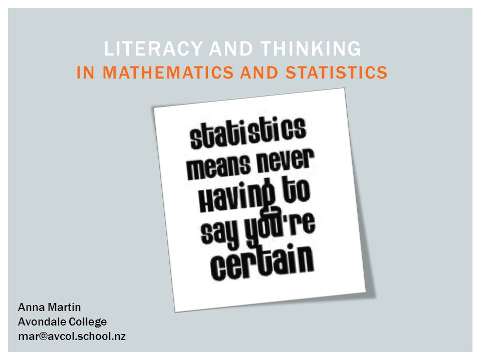 LITERACY AND THINKING Statistics Thinking about data Thinking about relationships Thinking about comparisons Thinking about sources of variation Communicating understanding Mathematics Deciphering word problems Teaching literacy