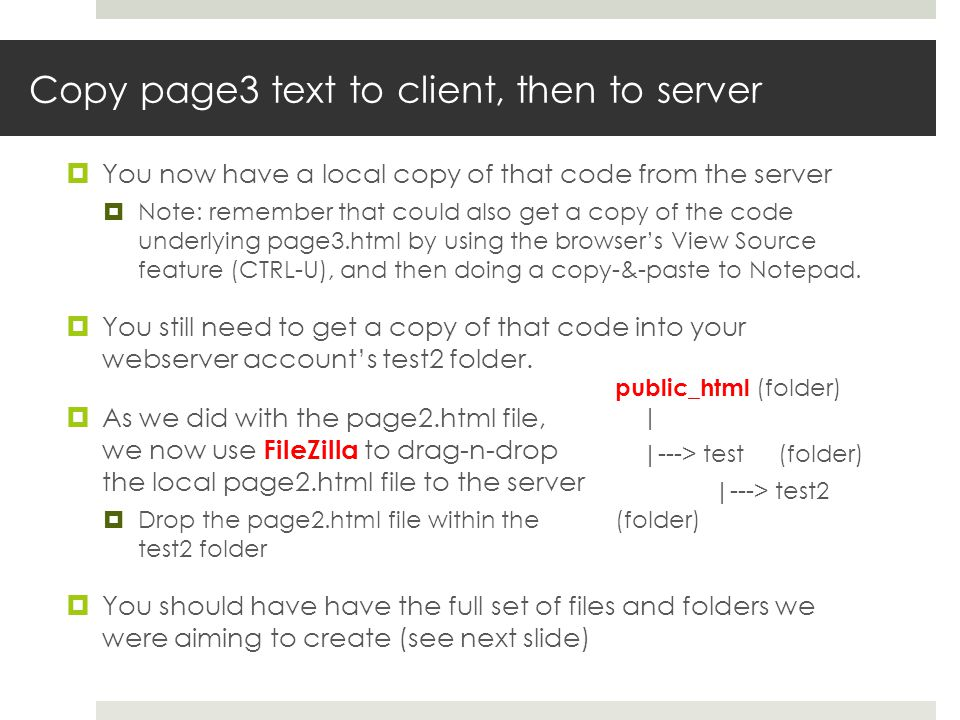 Copy page3 text to client, then to server You now have a local copy of that code from the server Note: remember that could also get a copy of the code underlying page3.html by using the browsers View Source feature (CTRL-U), and then doing a copy-&-paste to Notepad.
