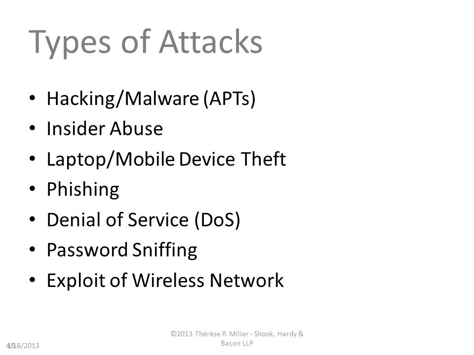 Types of Attacks Hacking/Malware (APTs) Insider Abuse Laptop/Mobile Device Theft Phishing Denial of Service (DoS) Password Sniffing Exploit of Wireless Network 15 4/18/2013 ©2013 Thérèse P.