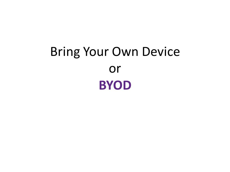 Bring Your Own Device or BYOD
