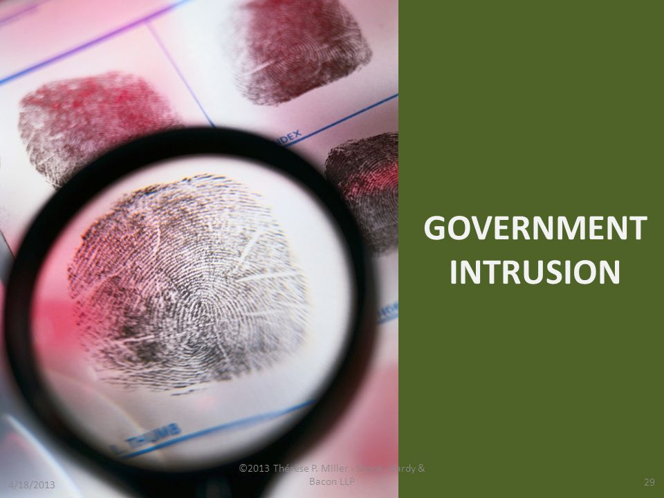 GOVERNMENT INTRUSION ©2013 Thérèse P. Miller - Shook, Hardy & Bacon LLP 29 4/18/2013