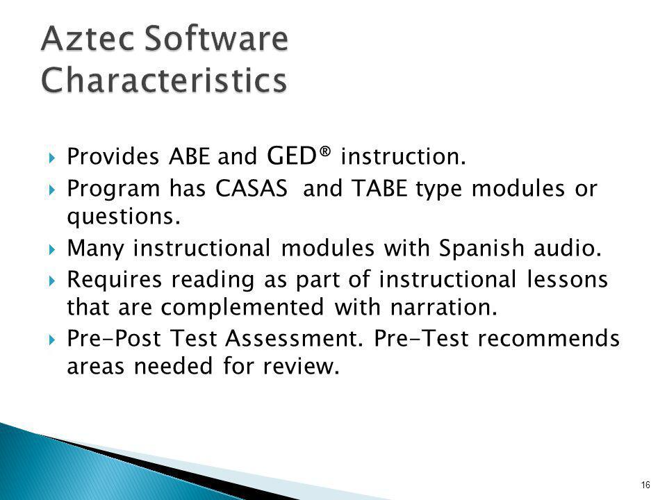 Provides ABE and GED® instruction. Program has CASAS and TABE type modules or questions. Many instructional modules with Spanish audio. Requires readi