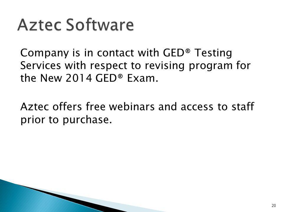 Company is in contact with GED® Testing Services with respect to revising program for the New 2014 GED® Exam. Aztec offers free webinars and access to