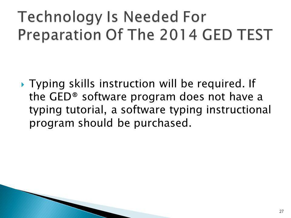 Typing skills instruction will be required. If the GED® software program does not have a typing tutorial, a software typing instructional program shou
