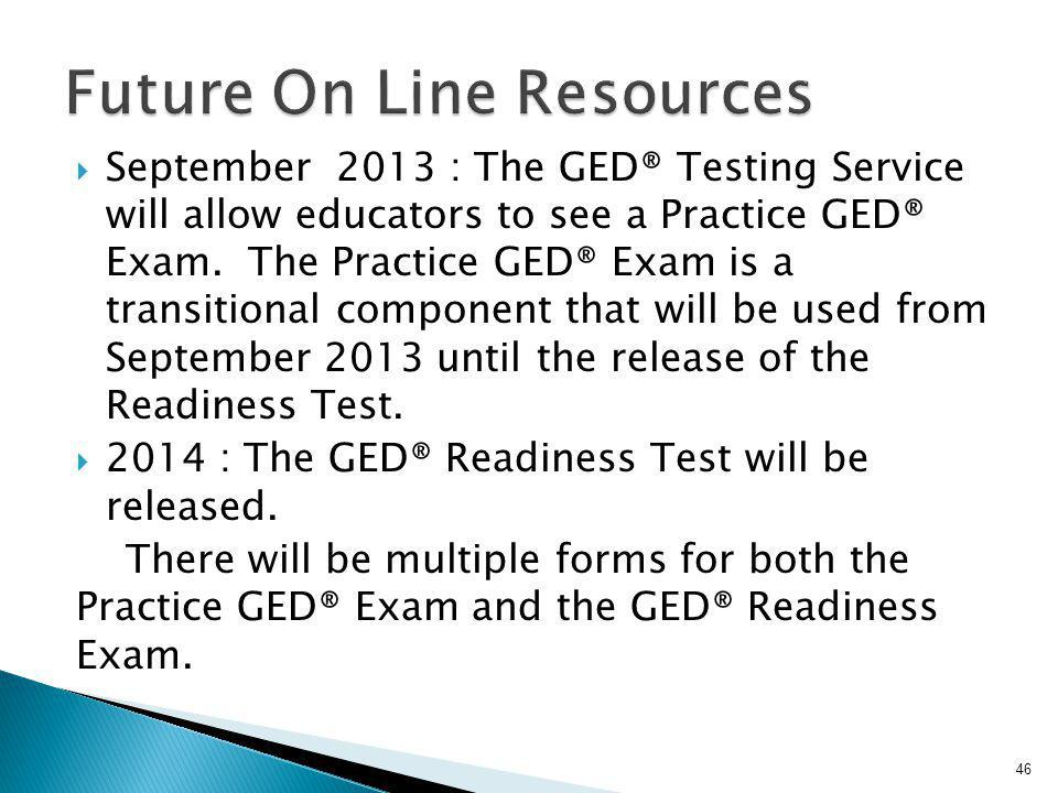 September 2013 : The GED® Testing Service will allow educators to see a Practice GED® Exam. The Practice GED® Exam is a transitional component that wi