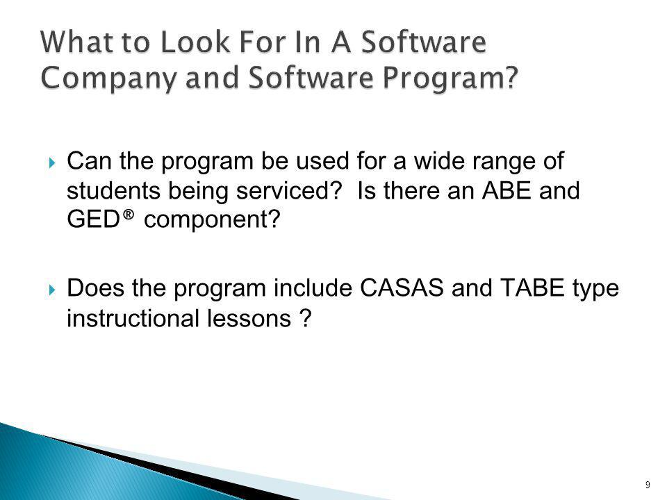 Can the program be used for a wide range of students being serviced? Is there an ABE and GED ® component? Does the program include CASAS and TABE type
